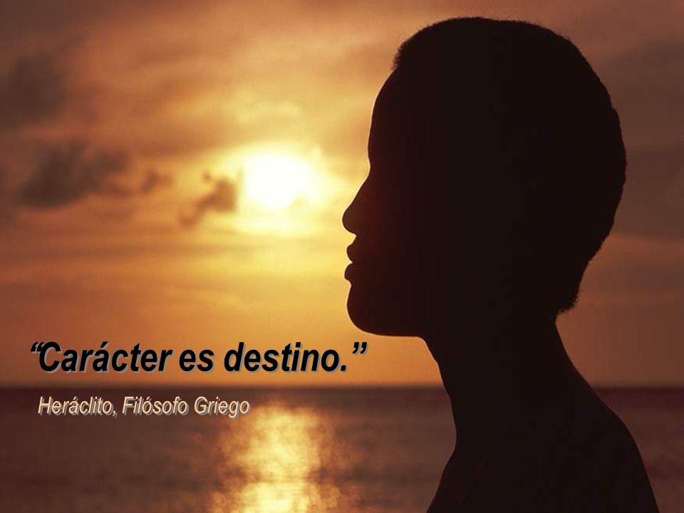 Carácter es destino. Heráclito, Filósofo Griego