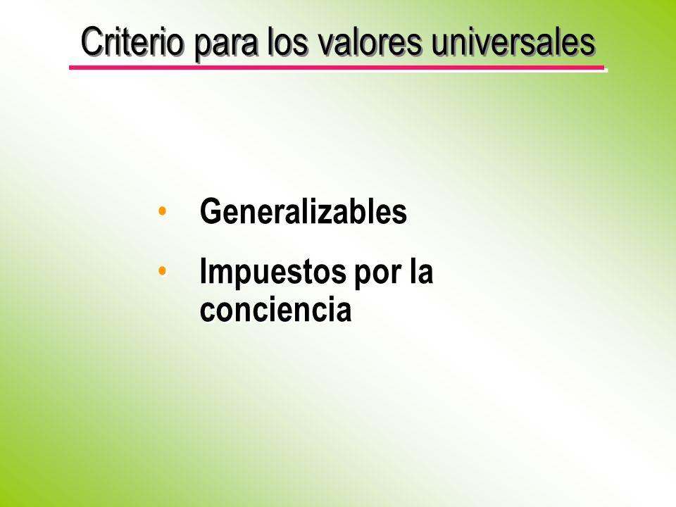 Criterio para los valores universales Generalizables Impuestos por la conciencia Generalizables Impuestos por la conciencia