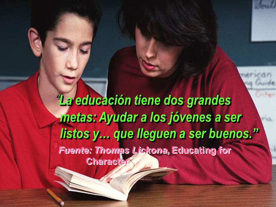 La educación tiene dos grandes metas: Ayudar a los jóvenes a ser listos y… que lleguen a ser buenos.La educación tiene dos grandes metas: Ayudar a los