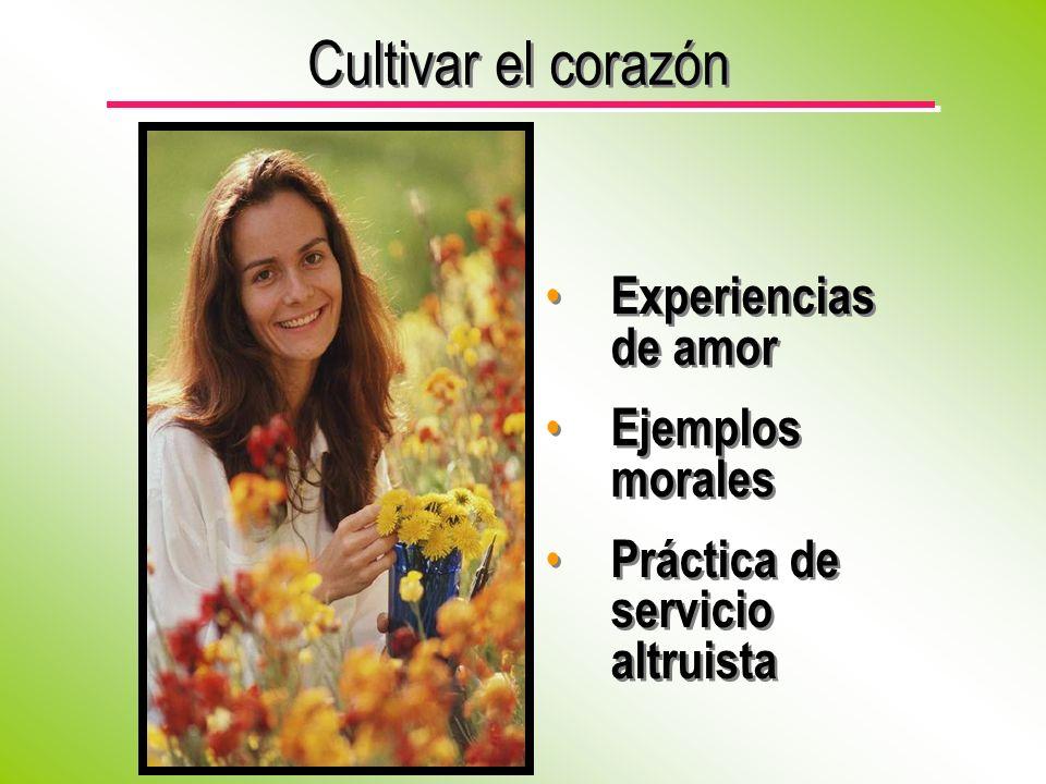 Cultivar el corazón Experiencias de amor Ejemplos morales Práctica de servicio altruista Experiencias de amor Ejemplos morales Práctica de servicio altruista