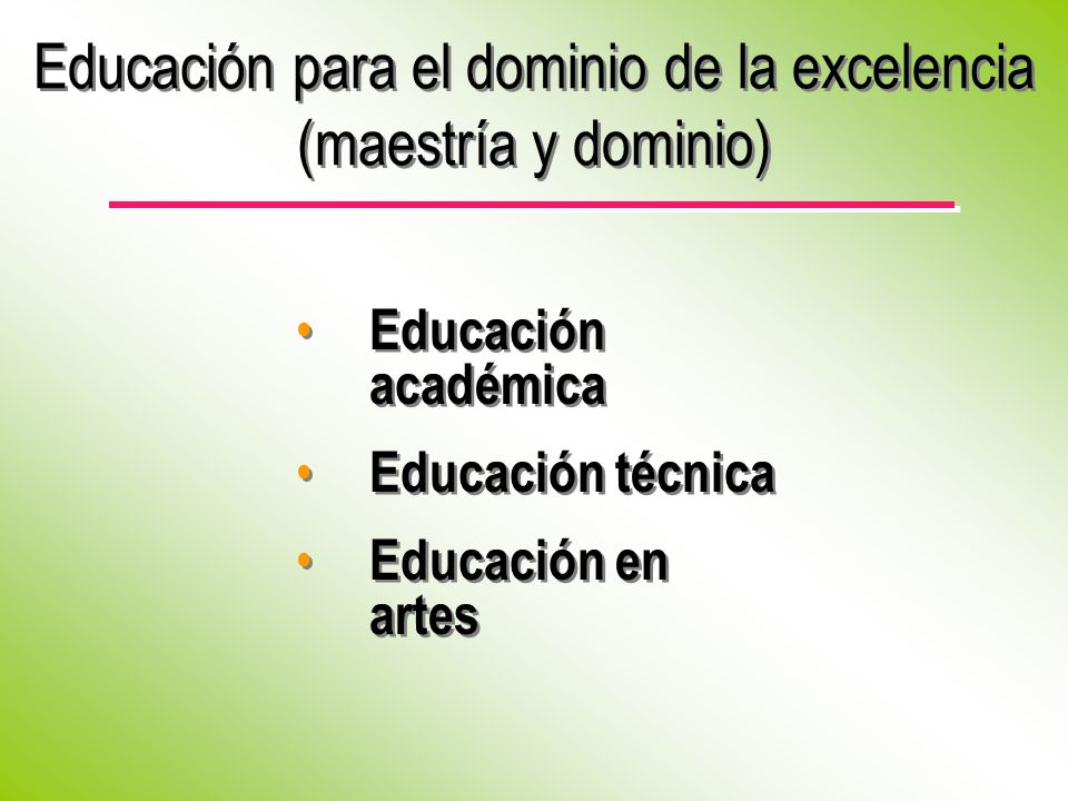 Educación académica Educación técnica Educación en artes Educación académica Educación técnica Educación en artes Educación para el dominio de la excelencia (maestría y dominio)