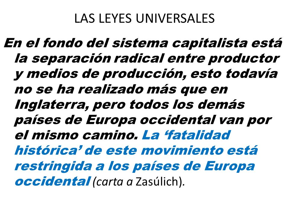 LAS LEYES UNIVERSALES En el fondo del sistema capitalista está la separación radical entre productor y medios de producción, esto todavía no se ha rea