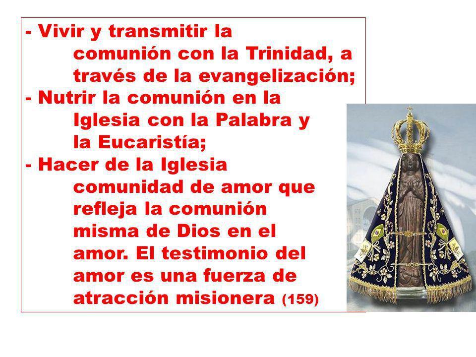 - Vivir y transmitir la comunión con la Trinidad, a través de la evangelización; - Nutrir la comunión en la Iglesia con la Palabra y la Eucaristía; -