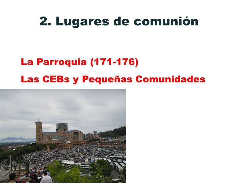 2. Lugares de comunión La Parroquia (171-176) Las CEBs y Pequeñas Comunidades