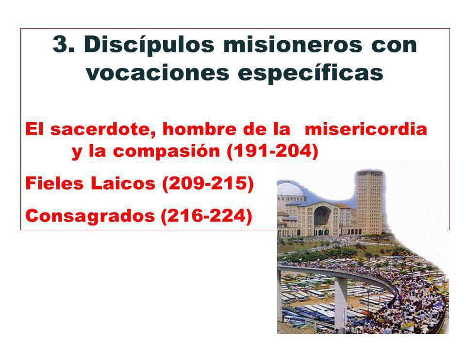 3. Discípulos misioneros con vocaciones específicas El sacerdote, hombre de la misericordia y la compasión (191-204) Fieles Laicos (209-215) Consagrad