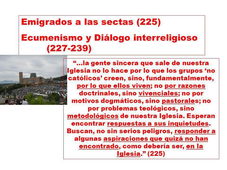 Emigrados a las sectas (225) Ecumenismo y Diálogo interreligioso (227-239) …la gente sincera que sale de nuestra Iglesia no lo hace por lo que los gru