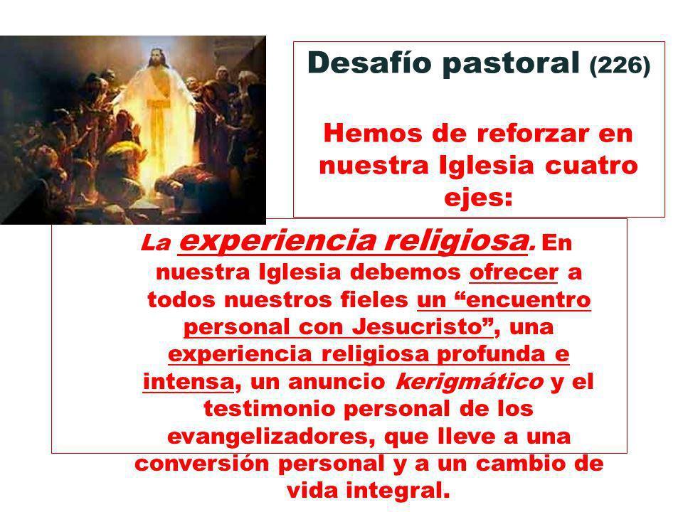 La experiencia religiosa. En nuestra Iglesia debemos ofrecer a todos nuestros fieles un encuentro personal con Jesucristo, una experiencia religiosa p