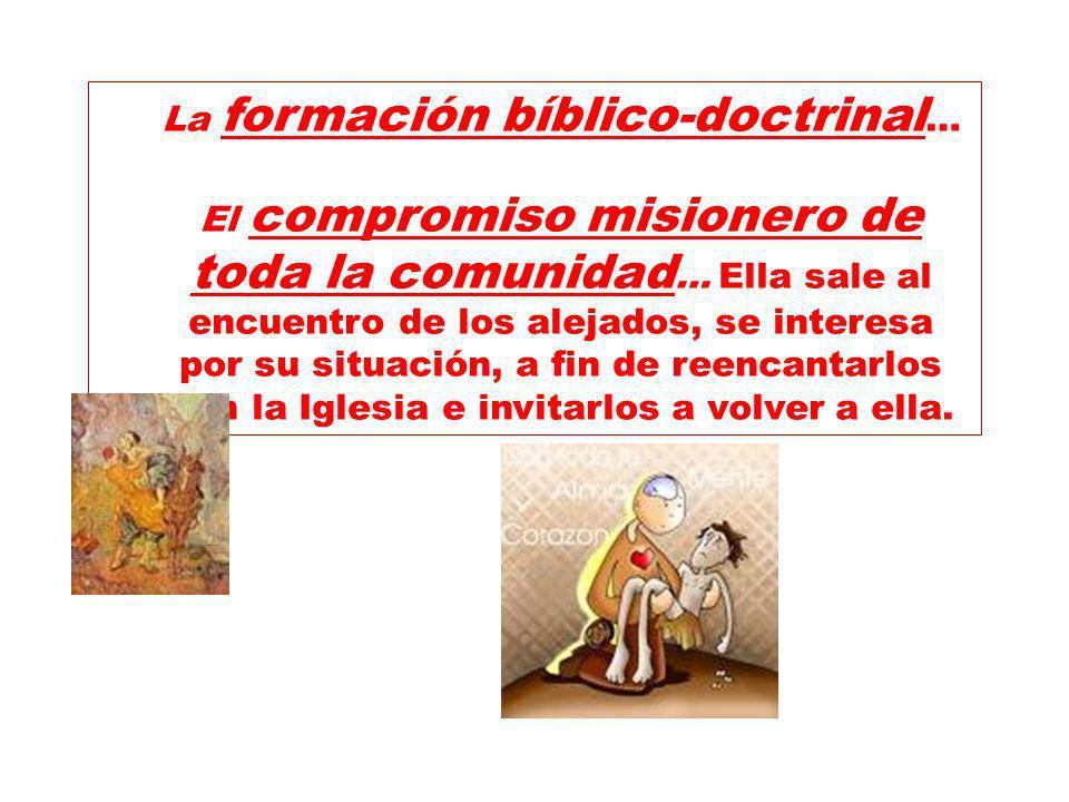 La formación bíblico-doctrinal … El compromiso misionero de toda la comunidad … Ella sale al encuentro de los alejados, se interesa por su situación,