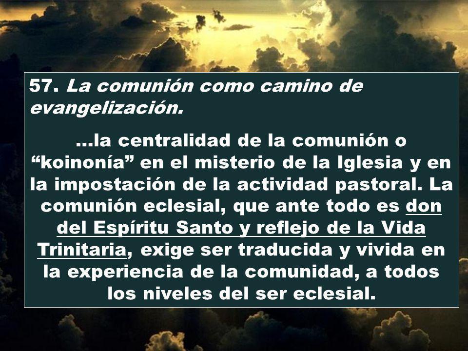 57. La comunión como camino de evangelización. …la centralidad de la comunión o koinonía en el misterio de la Iglesia y en la impostación de la activi