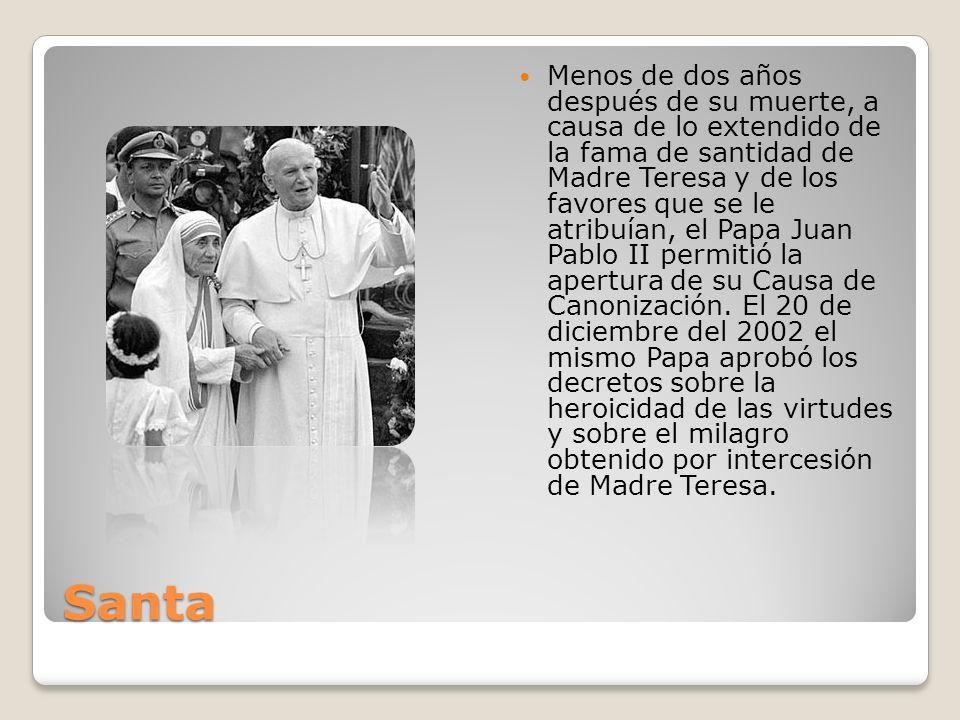 Santa Menos de dos años después de su muerte, a causa de lo extendido de la fama de santidad de Madre Teresa y de los favores que se le atribuían, el
