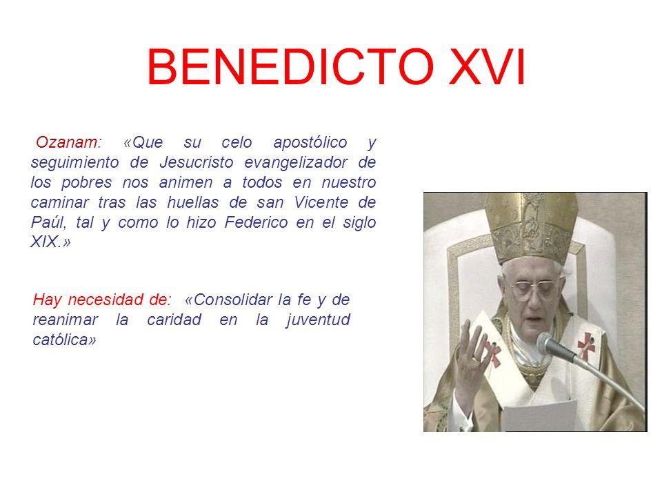 BENEDICTO XVI Ozanam: «Que su celo apostólico y seguimiento de Jesucristo evangelizador de los pobres nos animen a todos en nuestro caminar tras las h