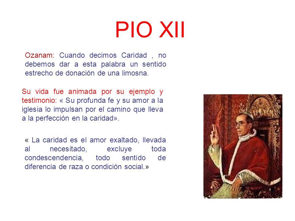 PIO XII « La caridad es el amor exaltado, llevada al necesitado, excluye toda condescendencia, todo sentido de diferencia de raza o condición social.»