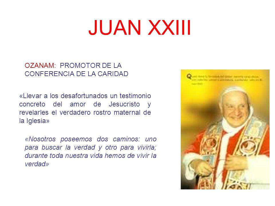 JUAN XXIII «Llevar a los desafortunados un testimonio concreto del amor de Jesucristo y revelarles el verdadero rostro maternal de la Iglesia» OZANAM: