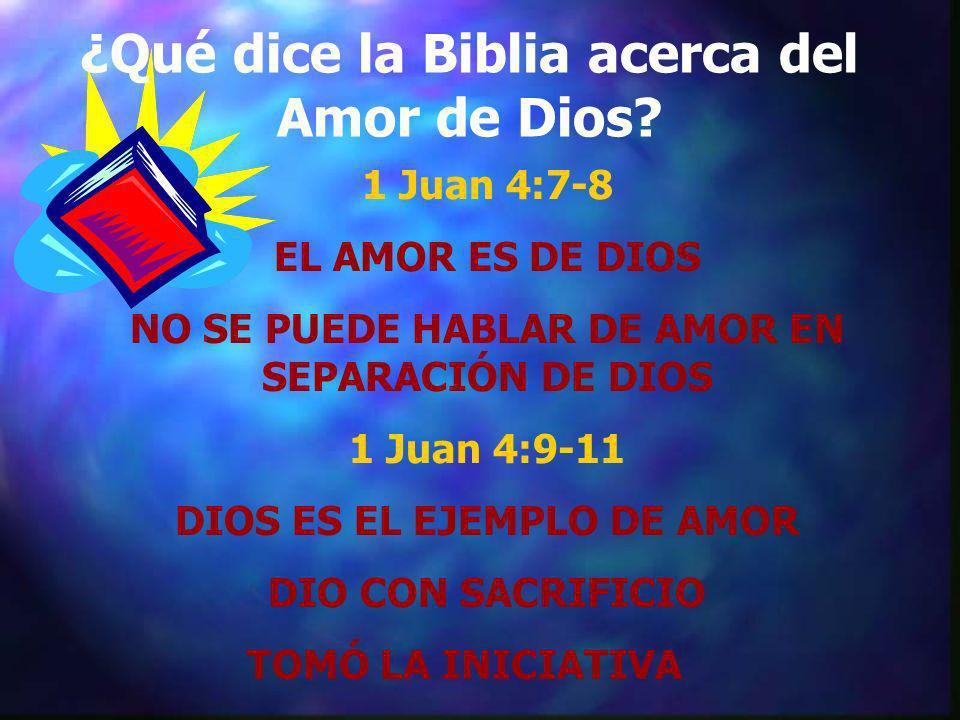 ¿Qué dice la Biblia acerca del Amor de Dios? 1 Juan 4:7-8 EL AMOR ES DE DIOS NO SE PUEDE HABLAR DE AMOR EN SEPARACIÓN DE DIOS 1 Juan 4:9-11 DIOS ES EL