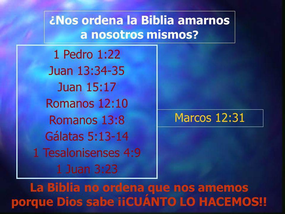 ¿ Nos ordena la Biblia amarnos a nosotros mismos ? 1 Pedro 1:22 Juan 13:34-35 Juan 15:17 Romanos 12:10 Romanos 13:8 Gálatas 5:13-14 1 Tesalonisenses 4