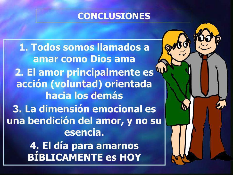 CONCLUSIONES 1. Todos somos llamados a amar como Dios ama 2. El amor principalmente es acción (voluntad) orientada hacia los demás 3. La dimensión emo