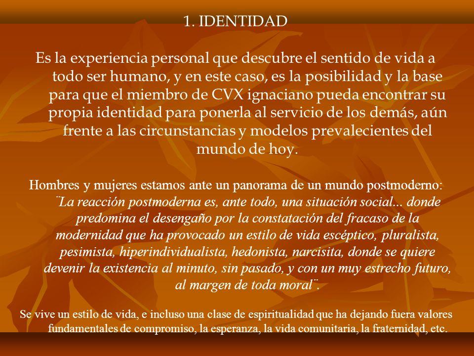 1. IDENTIDAD Es la experiencia personal que descubre el sentido de vida a todo ser humano, y en este caso, es la posibilidad y la base para que el mie