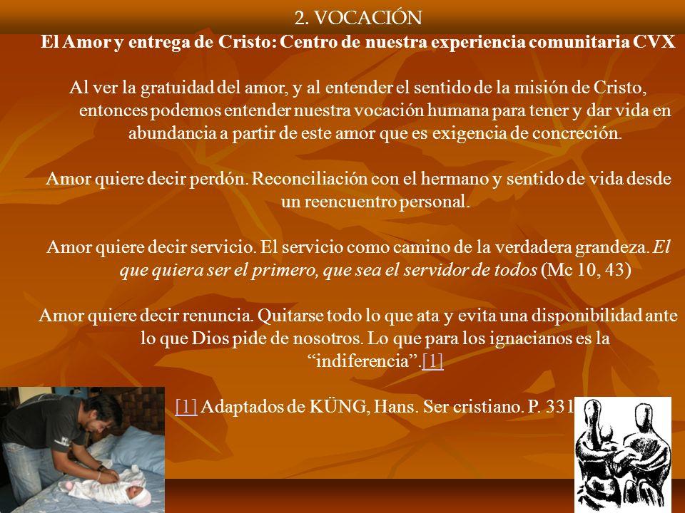 2. VOCACIÓN El Amor y entrega de Cristo: Centro de nuestra experiencia comunitaria CVX Al ver la gratuidad del amor, y al entender el sentido de la mi