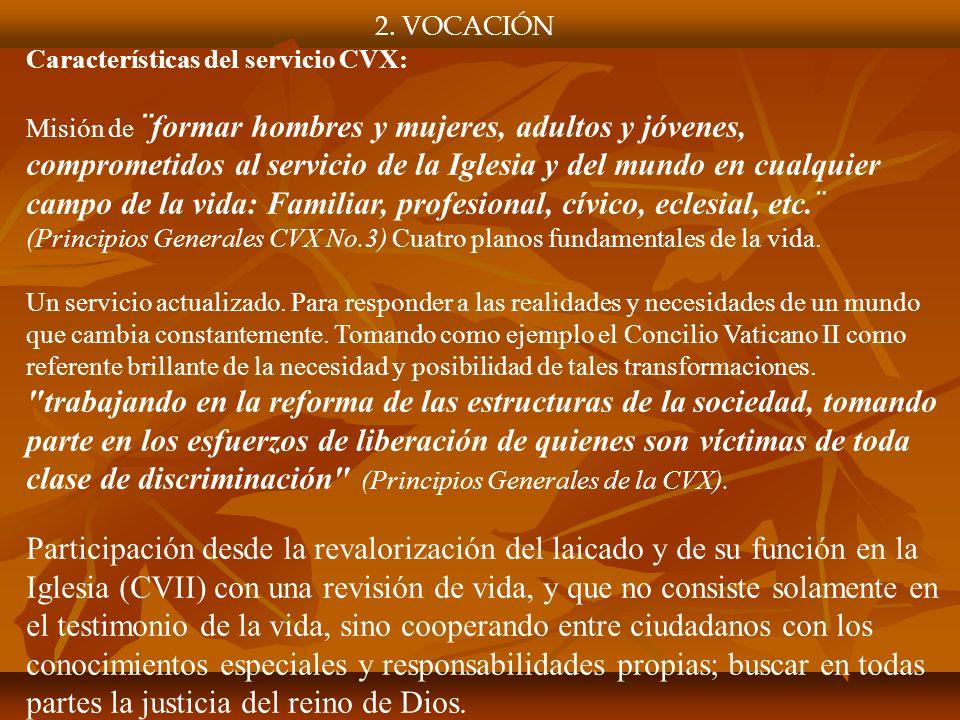 2. VOCACIÓN Características del servicio CVX: Misión de ¨formar hombres y mujeres, adultos y jóvenes, comprometidos al servicio de la Iglesia y del mu