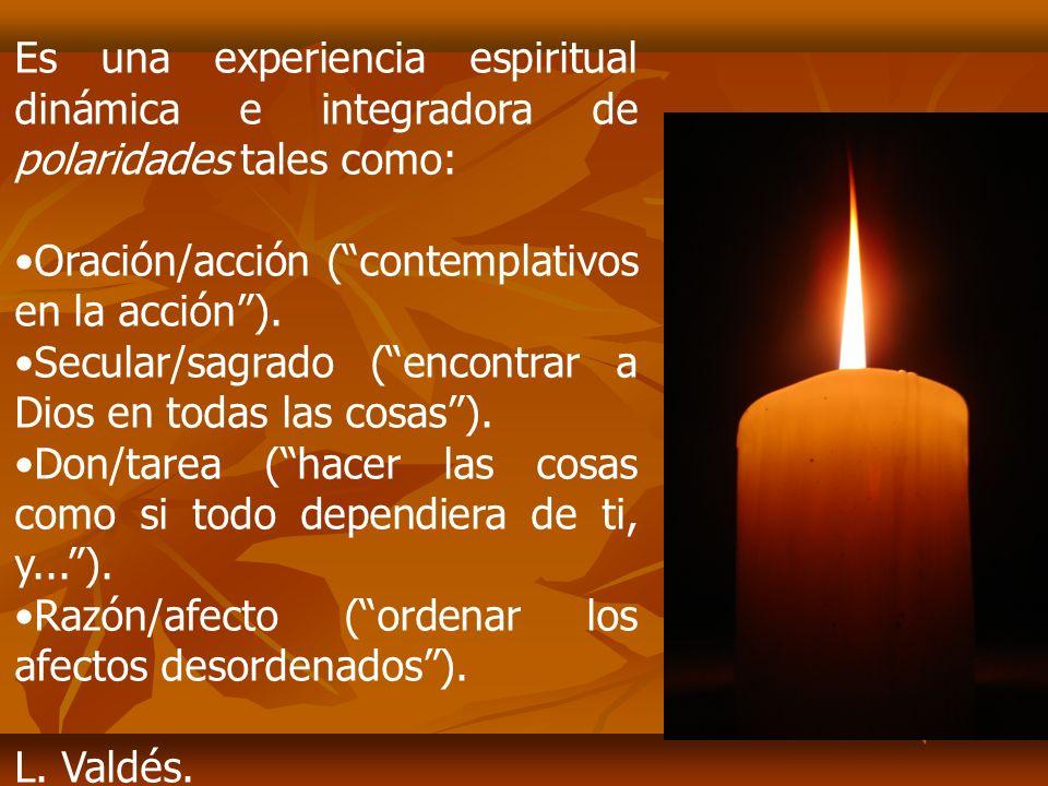 Es una experiencia espiritual dinámica e integradora de polaridades tales como: Oración/acción (contemplativos en la acción).