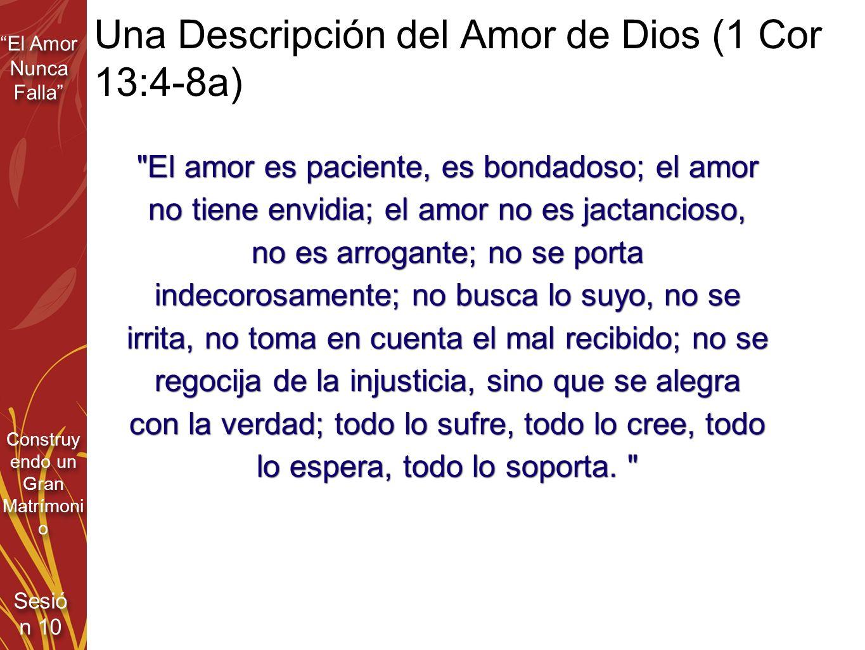 El Amor Nunca Falla Sesió n 10 Construy endo un Gran Matrímoni o Una Descripción del Amor de Dios (1 Cor 13:4-8a)