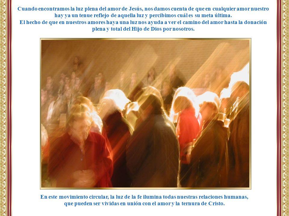 En este movimiento circular, la luz de la fe ilumina todas nuestras relaciones humanas, que pueden ser vividas en unión con el amor y la ternura de Cr