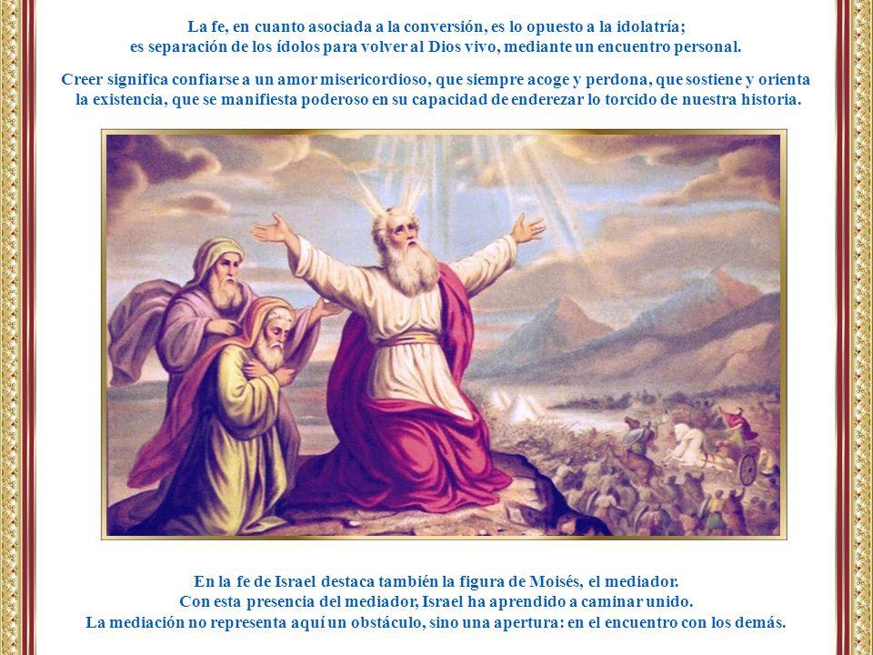 En la fe de Israel destaca también la figura de Moisés, el mediador. Con esta presencia del mediador, Israel ha aprendido a caminar unido. La mediació
