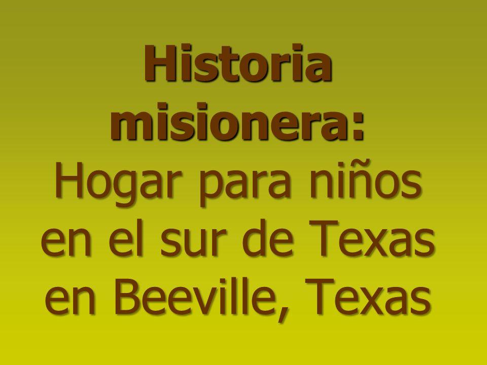 Historia misionera: Hogar para niños en el sur de Texas en Beeville, Texas