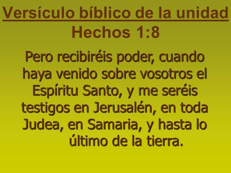 Versículo bíblico de la unidad Hechos 1:8 Pero recibiréis poder, cuando haya venido sobre vosotros el Espíritu Santo, y me seréis testigos en Jerusalé
