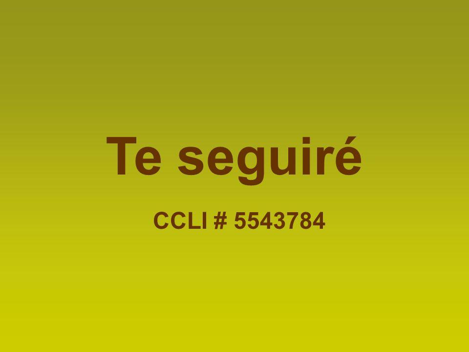 Te seguiré CCLI # 5543784