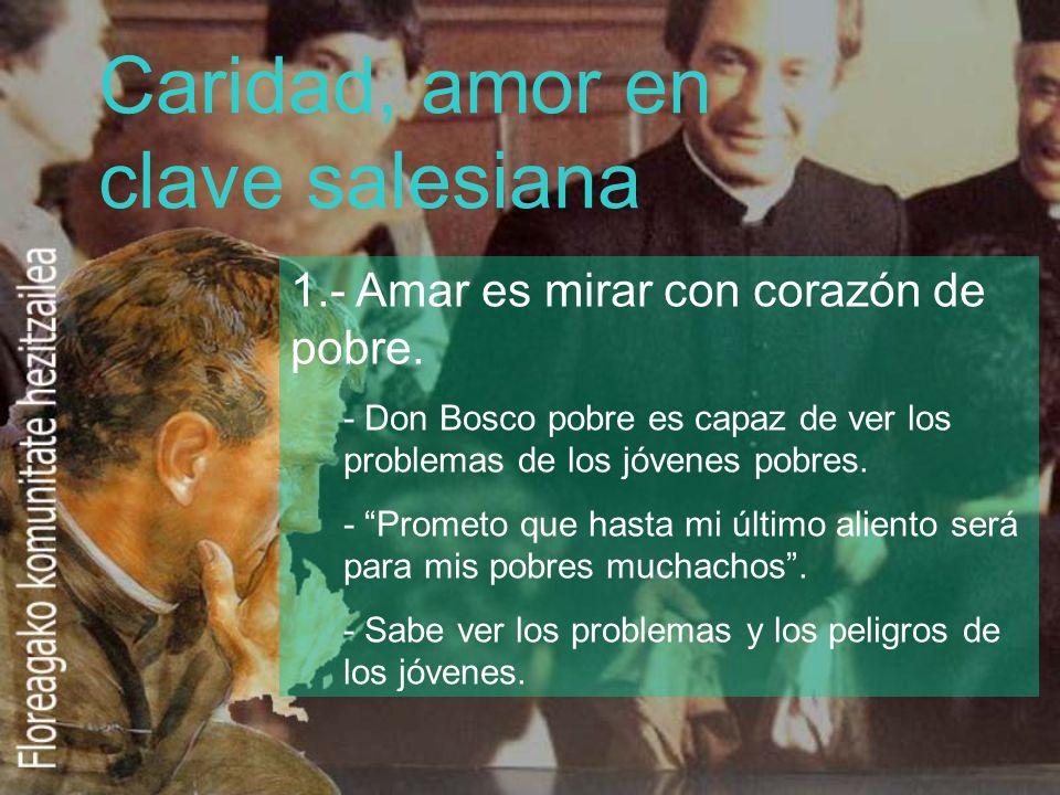 Caridad, amor en clave salesiana 1.- Amar es mirar con corazón de pobre. - Don Bosco pobre es capaz de ver los problemas de los jóvenes pobres. - Prom
