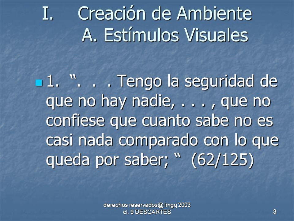 derechos reservados@ lmgq 2003 cl. 9 DESCARTES3 I.Creación de Ambiente A.
