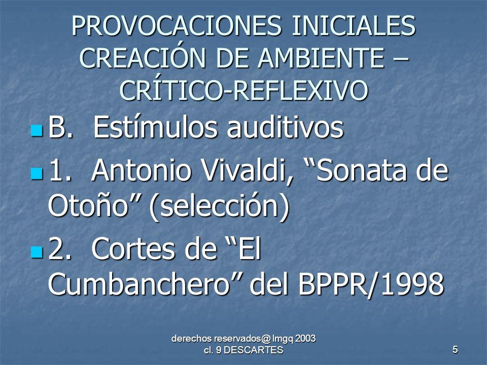 derechos reservados@ lmgq 2003 cl.9 DESCARTES6 ¡Enraicemos lo vivido; lo estudiado y aprendido.