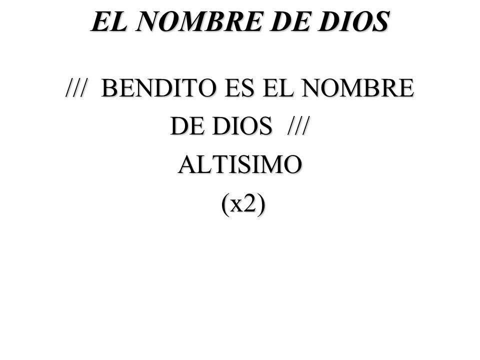 EL NOMBRE DE DIOS /// BENDITO ES EL NOMBRE DE DIOS /// ALTISIMO (x2) (x2)