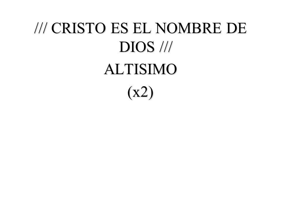/// CRISTO ES EL NOMBRE DE DIOS /// ALTISIMO(x2)