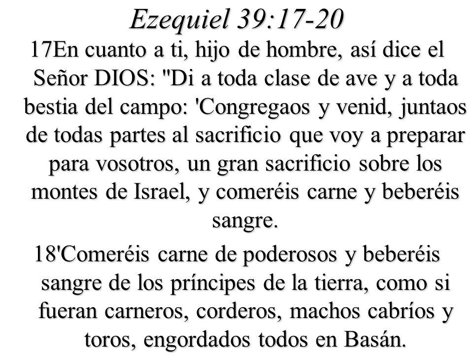 Ezequiel 39:17-20 17En cuanto a ti, hijo de hombre, así dice el Señor DIOS: