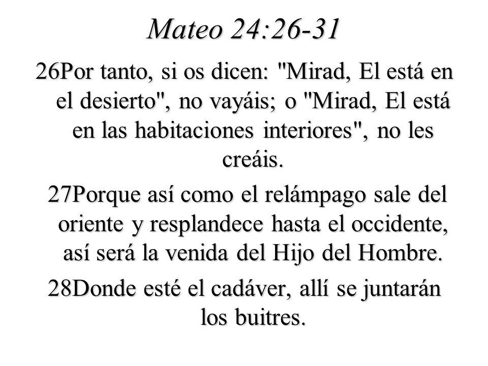 Mateo 24:26-31 26Por tanto, si os dicen: