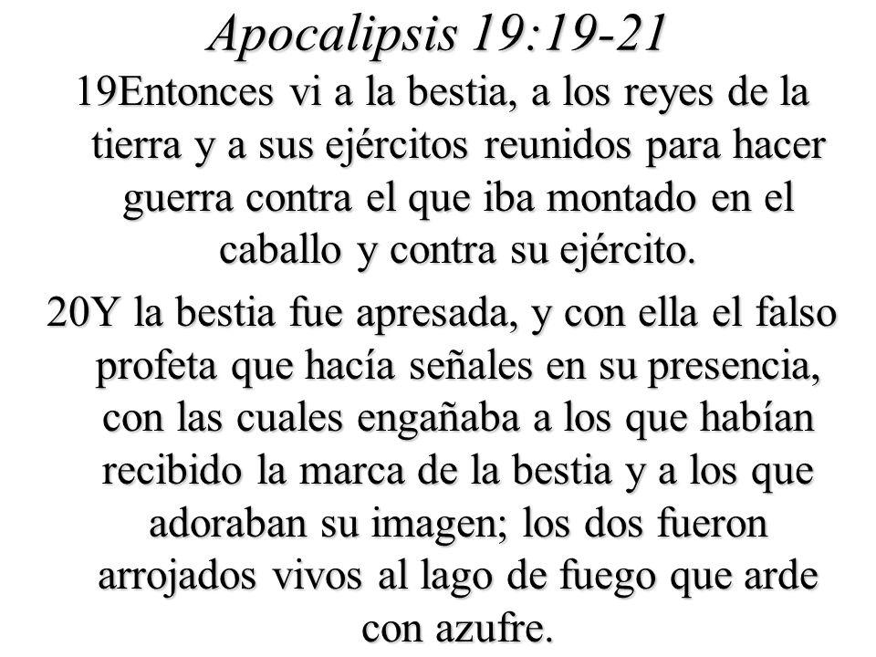 Apocalipsis 19:19-21 19Entonces vi a la bestia, a los reyes de la tierra y a sus ejércitos reunidos para hacer guerra contra el que iba montado en el