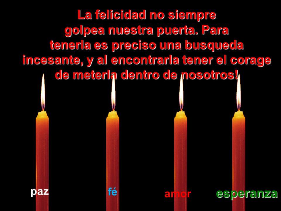Que la vela de la Esperanza Esperanza nunca se apague dentro de usted. Ella es nuestra luz al final del tunel. El camino de la felicidad precisa, ante