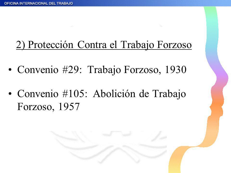 2) Protección Contra el Trabajo Forzoso Convenio #29: Trabajo Forzoso, 1930 Convenio #105: Abolición de Trabajo Forzoso, 1957