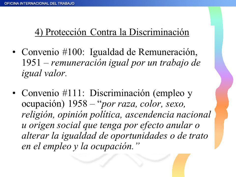 4) Protección Contra la Discriminación Convenio #100: Igualdad de Remuneración, 1951 – remuneración igual por un trabajo de igual valor. Convenio #111