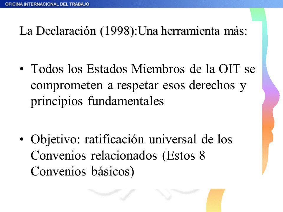 La Declaración (1998):Una herramienta más: Todos los Estados Miembros de la OIT se comprometen a respetar esos derechos y principios fundamentales Obj
