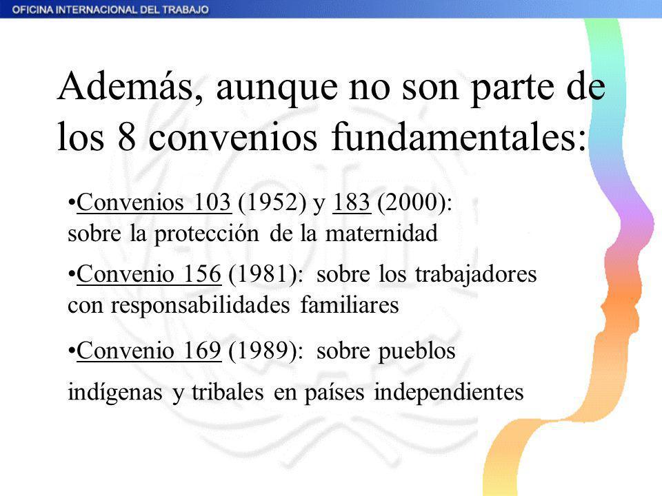 Además, aunque no son parte de los 8 convenios fundamentales: Convenios 103 (1952) y 183 (2000): sobre la protección de la maternidad Convenio 169 (19