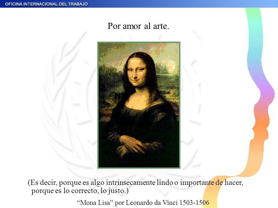 Por amor al arte. Mona Lisa por Leonardo da Vinci 1503-1506 (Es decir, porque es algo intrínsecamente lindo o importante de hacer, porque es lo correc