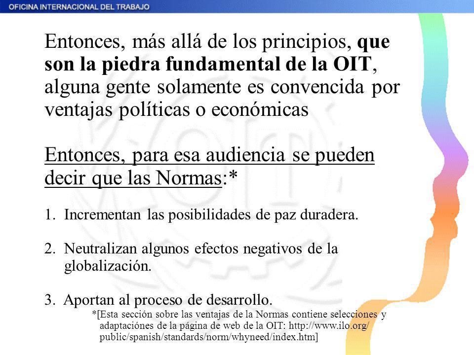 Entonces, más allá de los principios, que son la piedra fundamental de la OIT, alguna gente solamente es convencida por ventajas políticas o económica