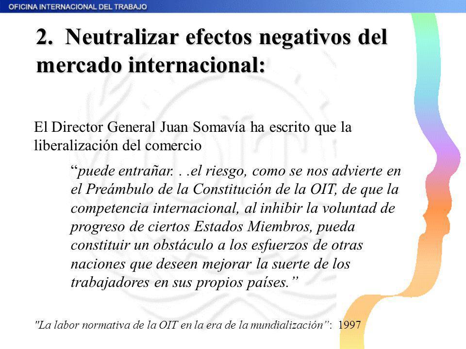 El Director General Juan Somavía ha escrito que la liberalización del comercio puede entrañar...el riesgo, como se nos advierte en el Preámbulo de la