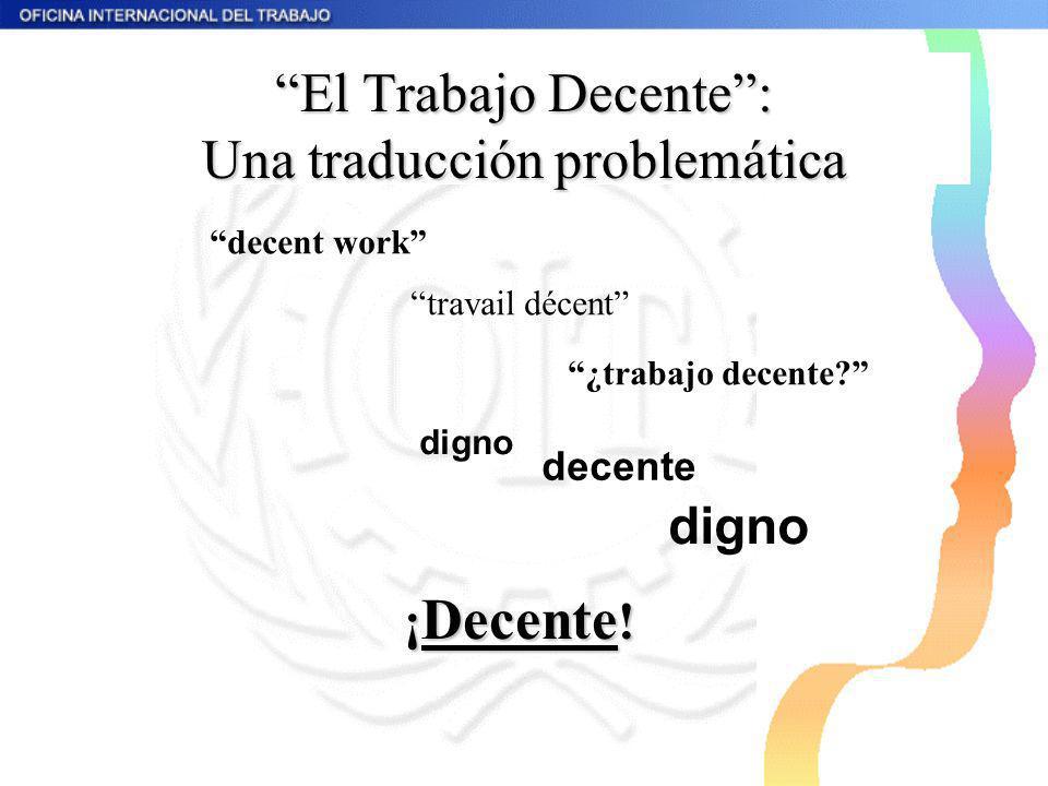 El Trabajo Decente: Una traducción problemática decent work travail décent ¿trabajo decente? digno decente digno ¡ Decente !