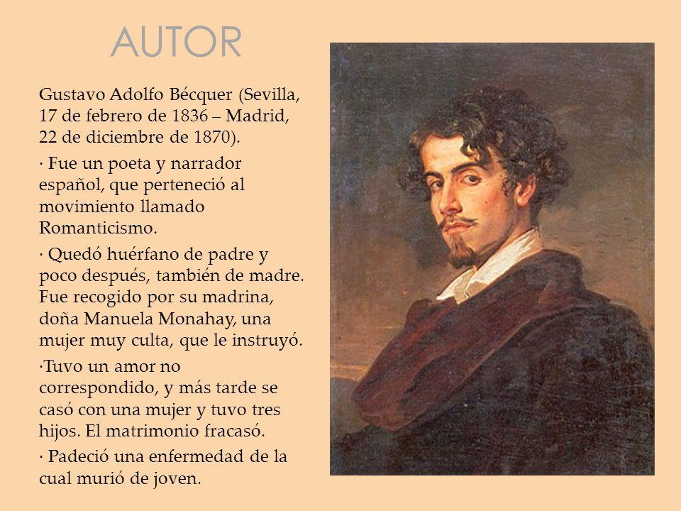 AUTOR Gustavo Adolfo Bécquer (Sevilla, 17 de febrero de 1836 – Madrid, 22 de diciembre de 1870). · Fue un poeta y narrador español, que perteneció al