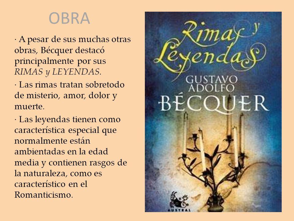 OBRA · A pesar de sus muchas otras obras, Bécquer destacó principalmente por sus RIMAS y LEYENDAS. · Las rimas tratan sobretodo de misterio, amor, dol