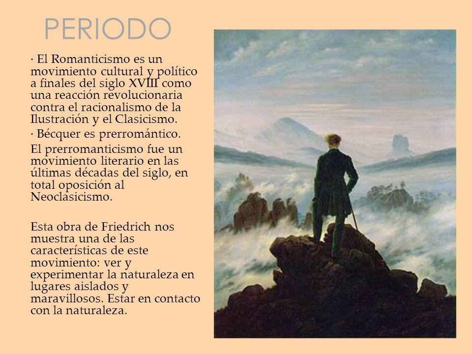 PERIODO · El Romanticismo es un movimiento cultural y político a finales del siglo XVIII como una reacción revolucionaria contra el racionalismo de la